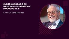 CURSO AVANÇADO EM MEDICINA DO TRABALHO - Prof. René Mendes - Mód I e II