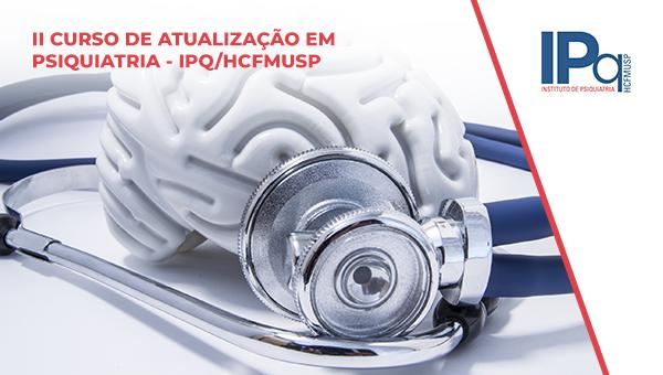 II CURSO DE ATUALIZAÇÃO EM PSIQUIATRIA IPQ HCFMUSP