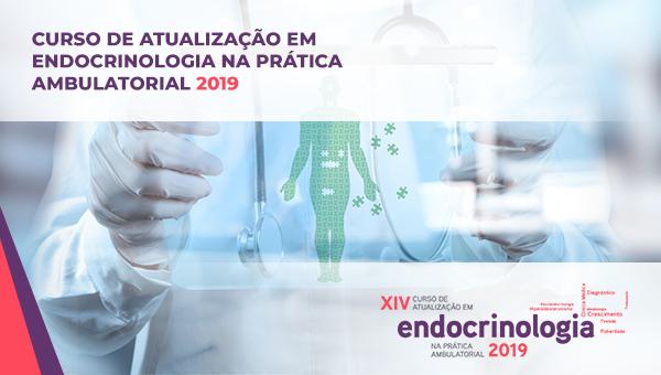 CURSO DE ATUALIZAÇÃO EM ENDOCRINOLOGIA NA PRÁTICA AMBULATORIAL 2019