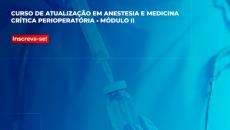 DVD E ONLINE Curso de Atualização em Anestesia e Medicina Critica Perioperatória – Módulo II