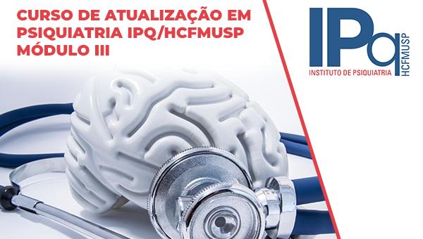 Curso de Atualização em Psiquiatria IPQ/HCFMUSP - Módulo III