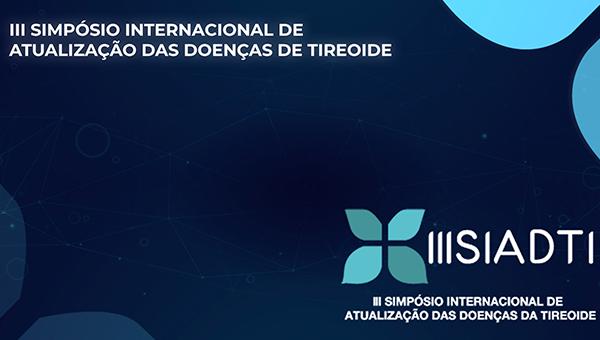III SIADTI - IIII Simpósio Internacional de Atualização das Doenças de Tireoide