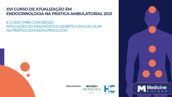 XVI CURSO DE ATUALIZAÇÃO EM ENDOCRINOLOGIA NA PRÁTICA AMBULATORIAL  - 2021