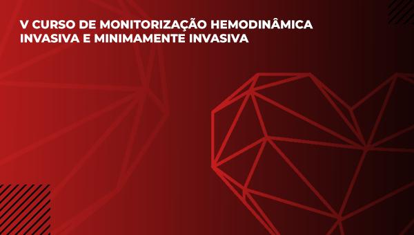 V CURSO DE MONITORIZAÇÃO HEMODINÂMICA INVASIVA E MINIMAMENTE INVASIVA
