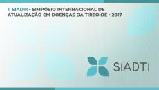 II SIADTI Simpósio Internacional de Atualização em Doenças da Tireoide 2017
