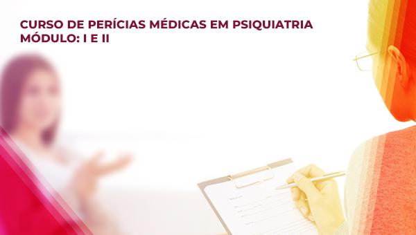 Curso de Perícias Médicas em Psiquiatria 2018 - Módulos 1 e 2